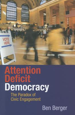 Attention Deficit Democracy By Berger, Ben