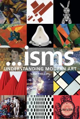 Isms Understanding Modern Art By Phillips, Sam